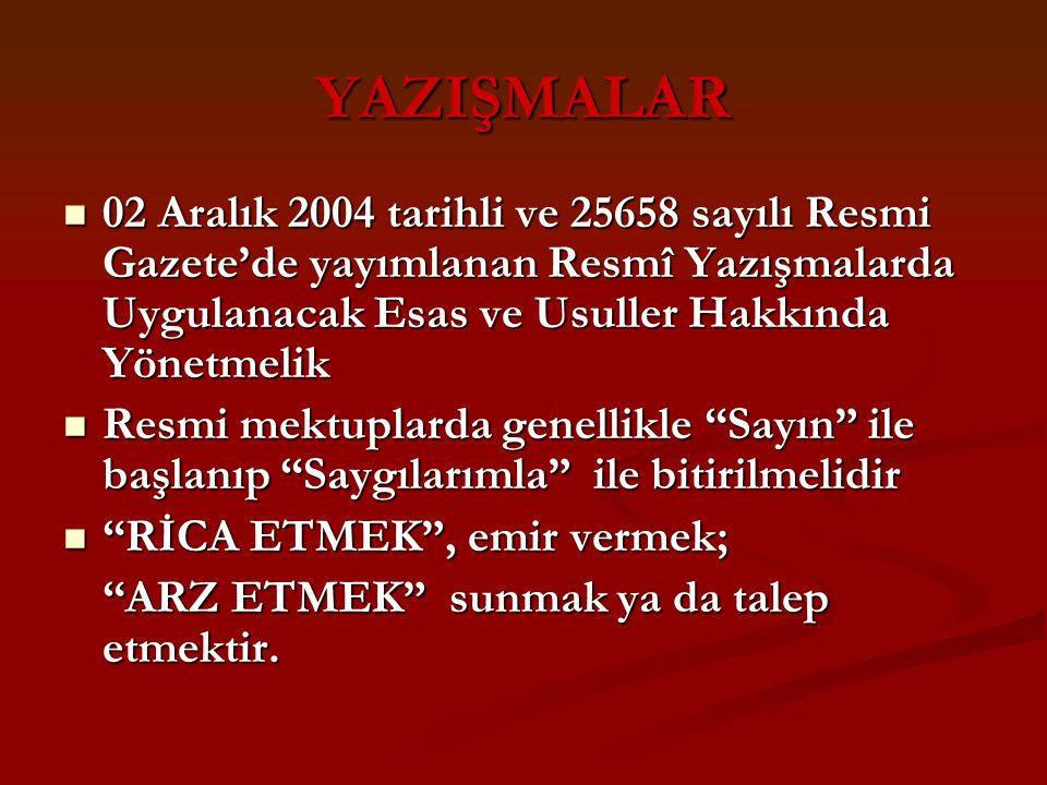 YAZIŞMALAR 02 Aralık 2004 tarihli ve 25658 sayılı Resmi Gazete'de yayımlanan Resmî Yazışmalarda Uygulanacak Esas ve Usuller Hakkında Yönetmelik.