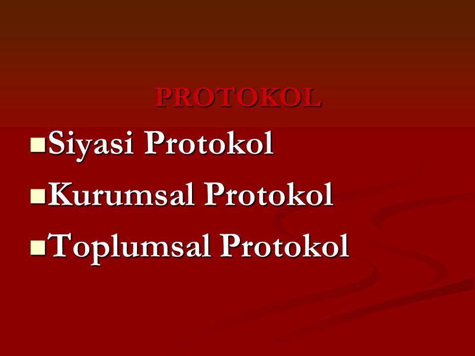 PROTOKOL Siyasi Protokol Kurumsal Protokol Toplumsal Protokol