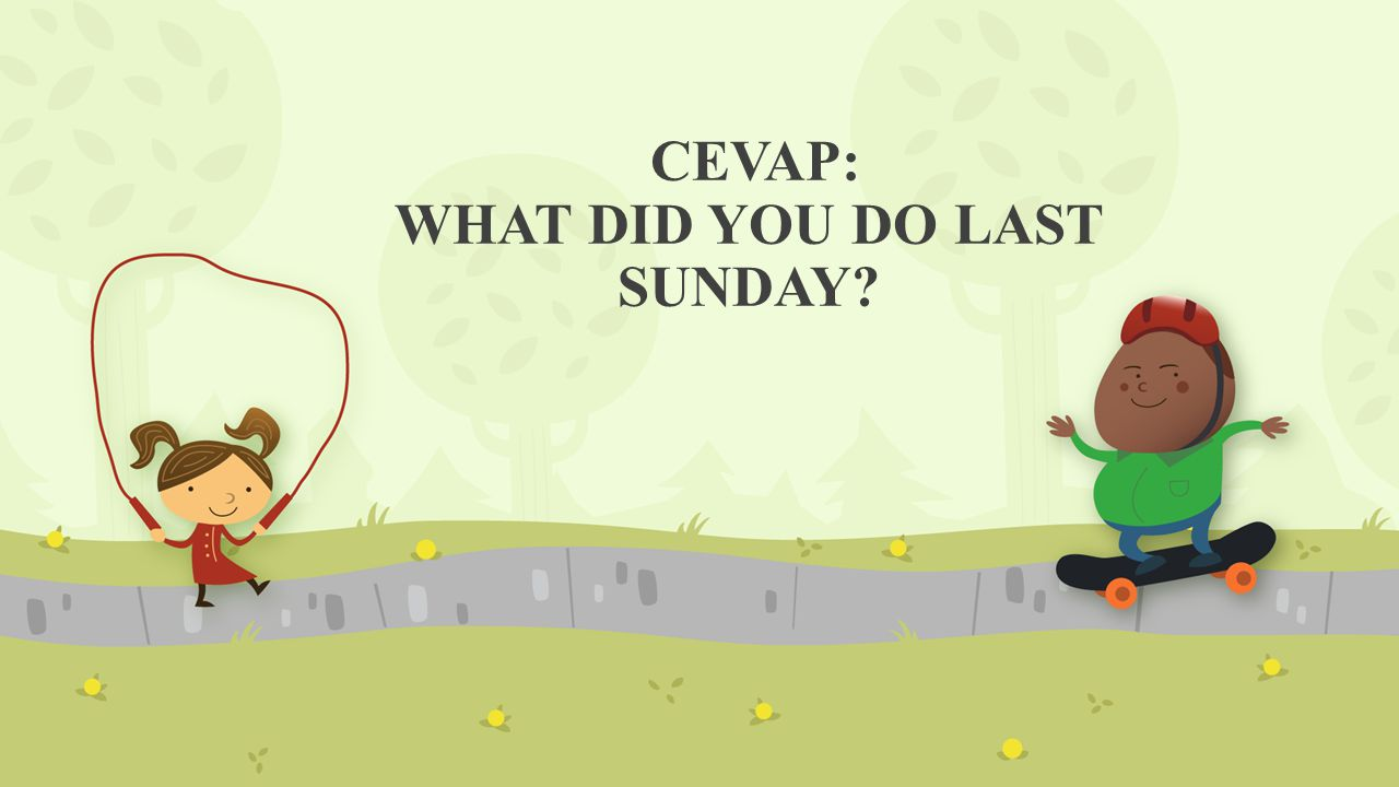 CEVAP: WHAT DID YOU DO LAST SUNDAY