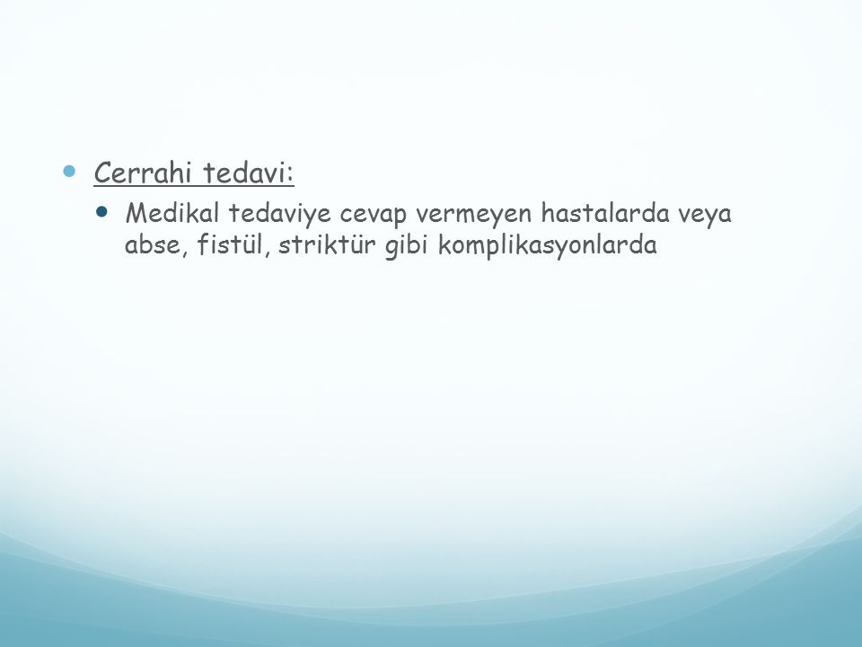 Cerrahi tedavi: Medikal tedaviye cevap vermeyen hastalarda veya abse, fistül, striktür gibi komplikasyonlarda.