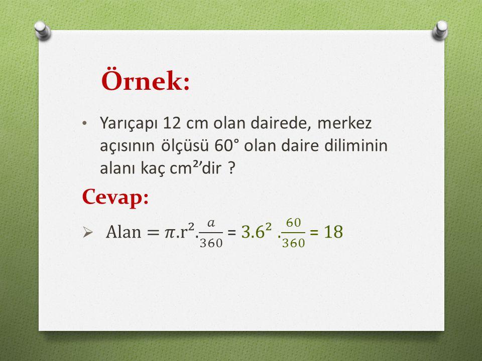 Örnek: Yarıçapı 12 cm olan dairede, merkez açısının ölçüsü 60° olan daire diliminin alanı kaç cm²'dir