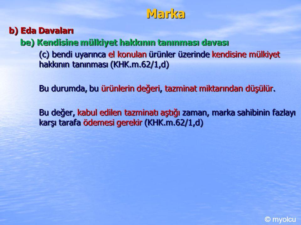 Marka b) Eda Davaları be) Kendisine mülkiyet hakkının tanınması davası