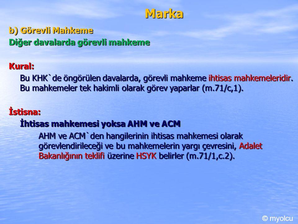 Marka b) Görevli Mahkeme Diğer davalarda görevli mahkeme Kural: