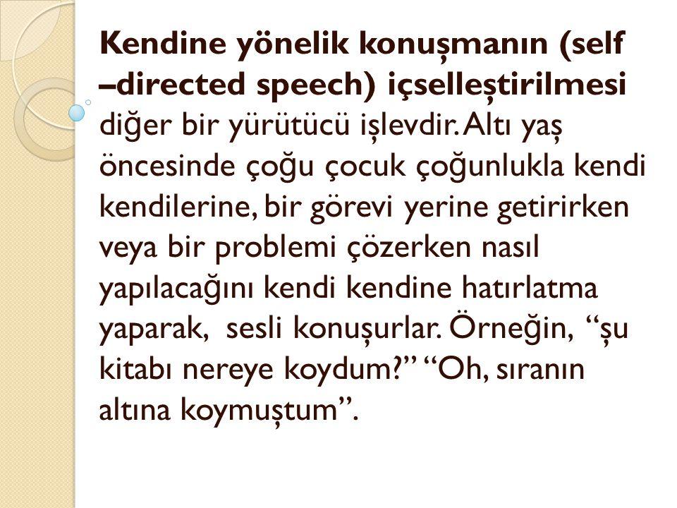Kendine yönelik konuşmanın (self –directed speech) içselleştirilmesi diğer bir yürütücü işlevdir.