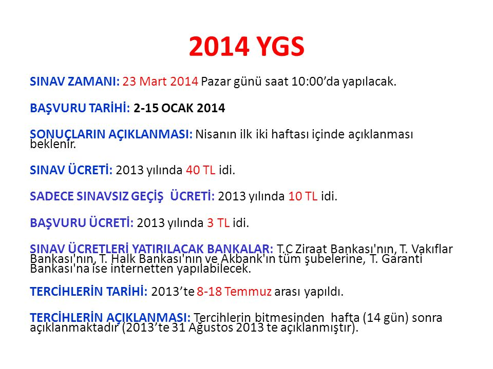 2014 YGS SINAV ZAMANI: 23 Mart 2014 Pazar günü saat 10:00'da yapılacak. BAŞVURU TARİHİ: 2-15 OCAK 2014.