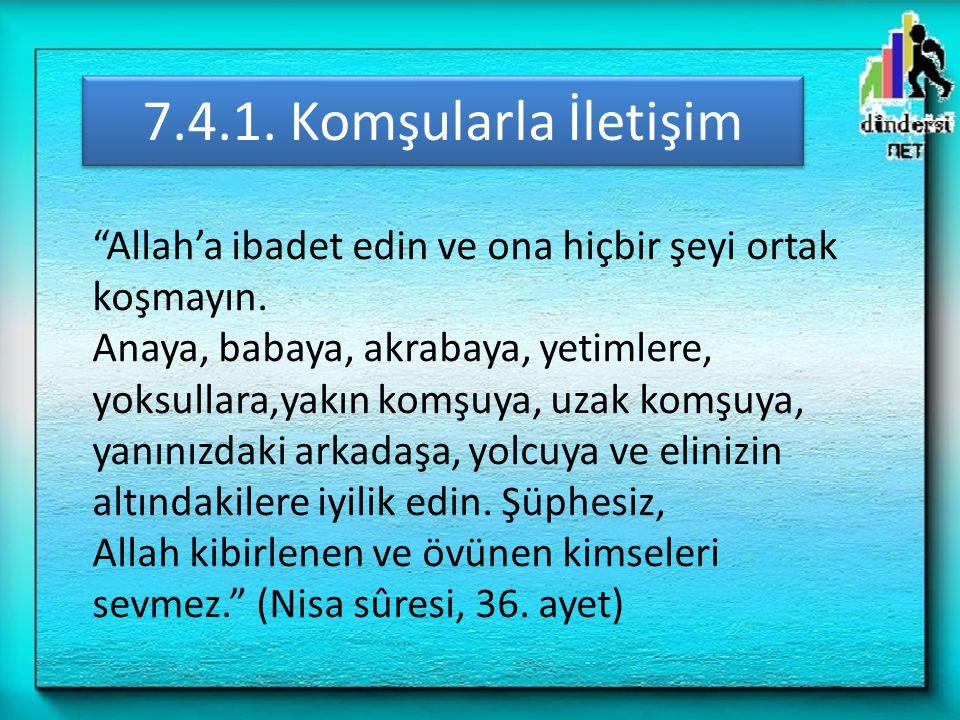 7.4.1. Komşularla İletişim Allah'a ibadet edin ve ona hiçbir şeyi ortak koşmayın.