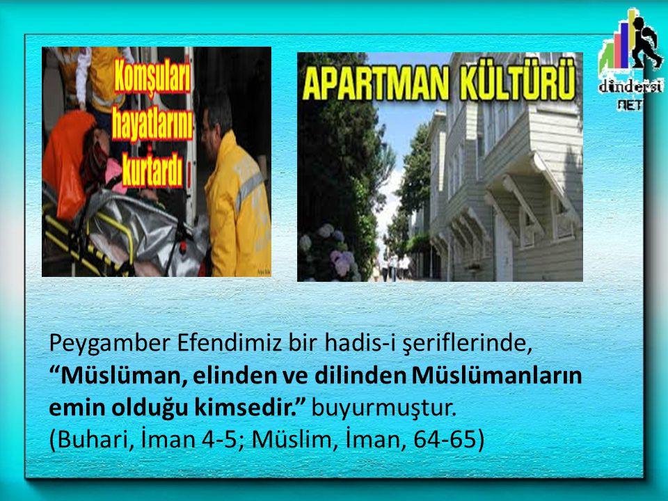 Peygamber Efendimiz bir hadis-i şeriflerinde, Müslüman, elinden ve dilinden Müslümanların emin olduğu kimsedir. buyurmuştur.