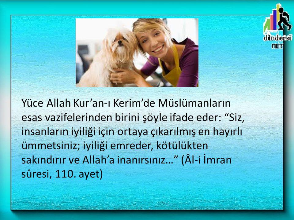 Yüce Allah Kur'an-ı Kerim'de Müslümanların esas vazifelerinden birini şöyle ifade eder: Siz, insanların iyiliği için ortaya çıkarılmış en hayırlı ümmetsiniz; iyiliği emreder, kötülükten sakındırır ve Allah'a inanırsınız… (Âl-i İmran sûresi, 110.