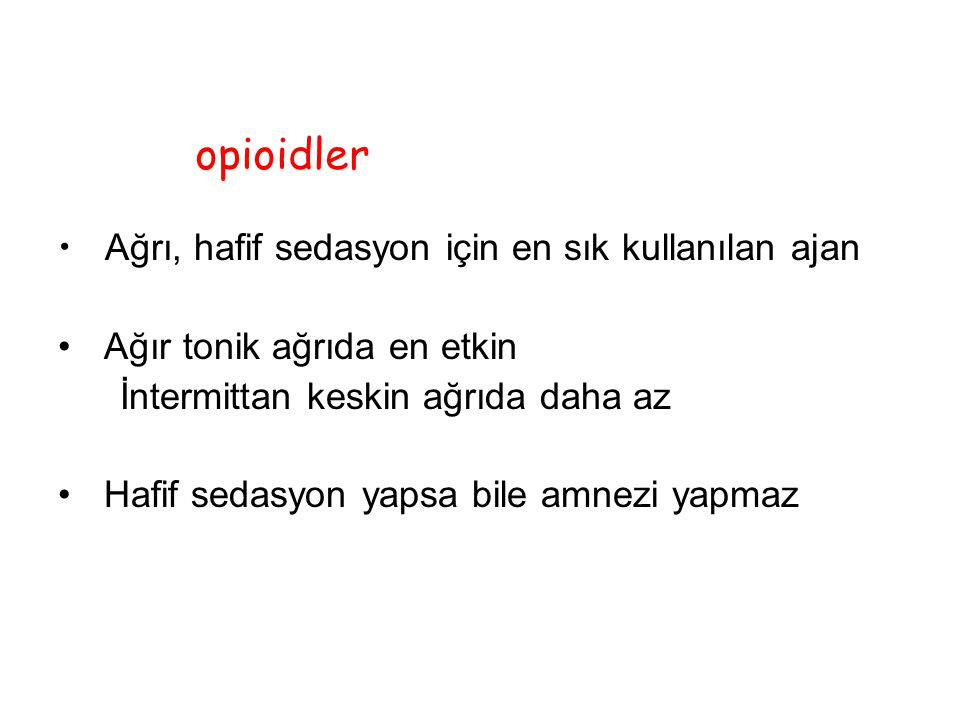 opioidler Ağrı, hafif sedasyon için en sık kullanılan ajan