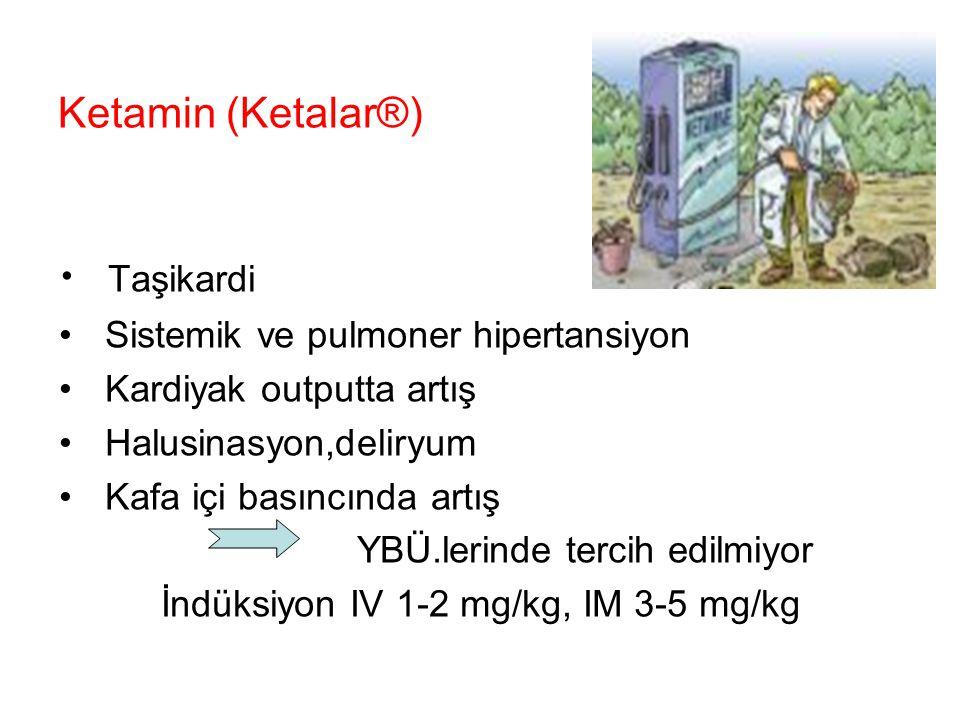 Ketamin (Ketalar®) Taşikardi Sistemik ve pulmoner hipertansiyon