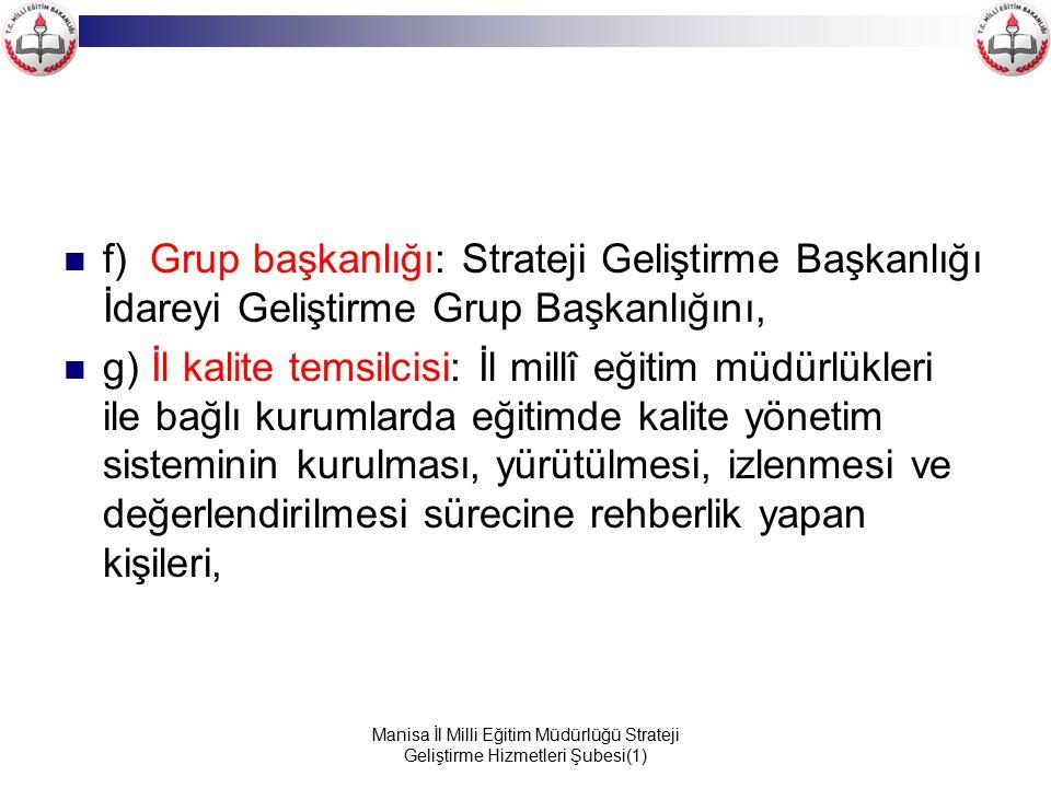 f) Grup başkanlığı: Strateji Geliştirme Başkanlığı İdareyi Geliştirme Grup Başkanlığını,