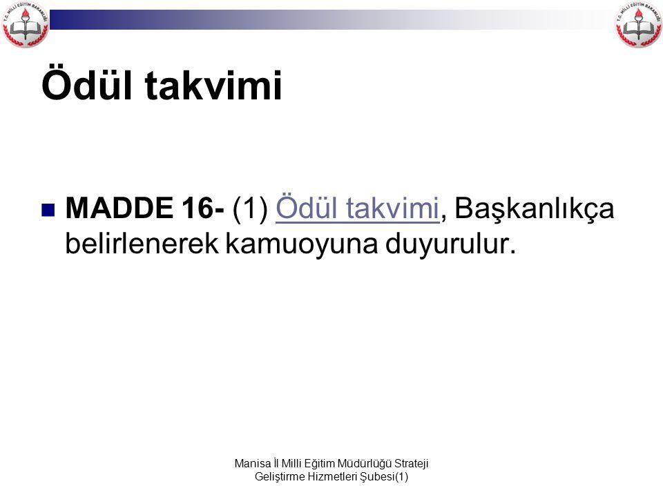 Ödül takvimi MADDE 16- (1) Ödül takvimi, Başkanlıkça belirlenerek kamuoyuna duyurulur.