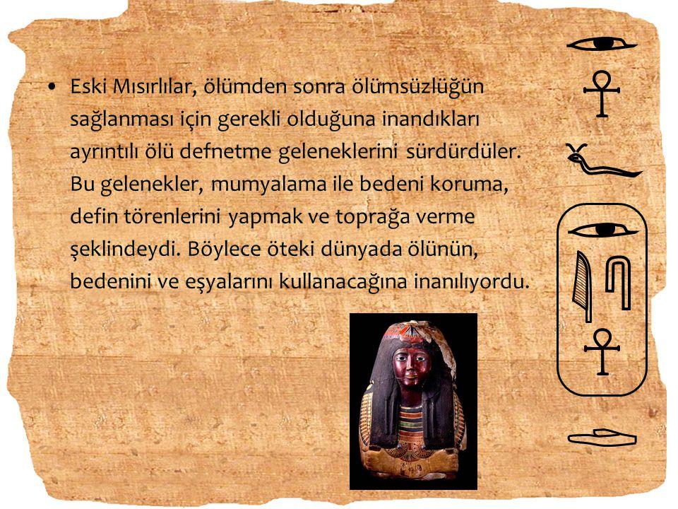 Eski Mısırlılar, ölümden sonra ölümsüzlüğün sağlanması için gerekli olduğuna inandıkları ayrıntılı ölü defnetme geleneklerini sürdürdüler.
