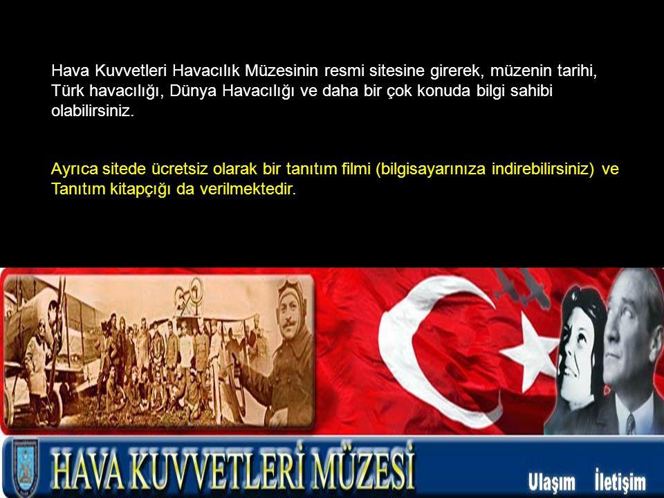 Hava Kuvvetleri Havacılık Müzesinin resmi sitesine girerek, müzenin tarihi, Türk havacılığı, Dünya Havacılığı ve daha bir çok konuda bilgi sahibi olabilirsiniz.
