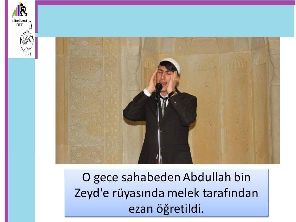 O gece sahabeden Abdullah bin Zeyd e rüyasında melek tarafından ezan öğretildi.