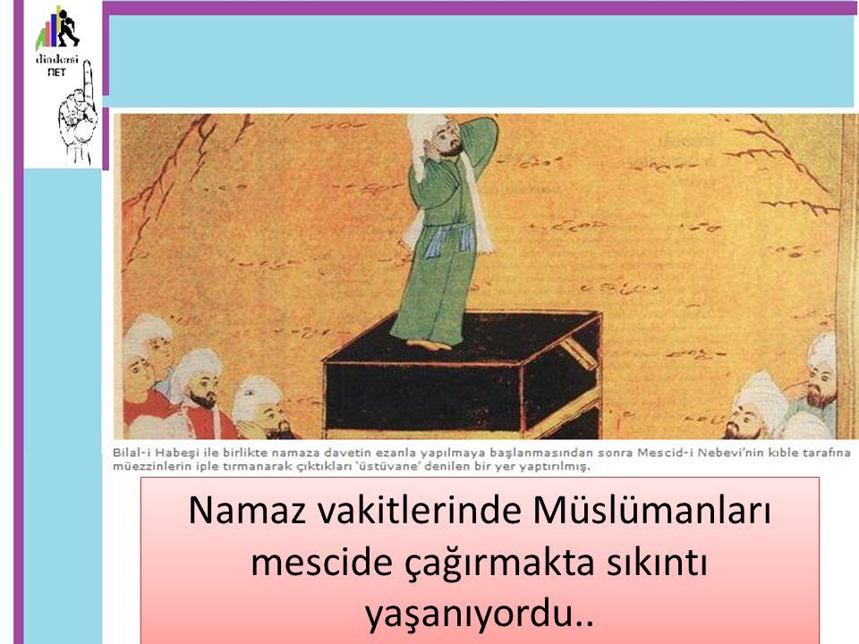 Namaz vakitlerinde Müslümanları mescide çağırmakta sıkıntı yaşanıyordu..