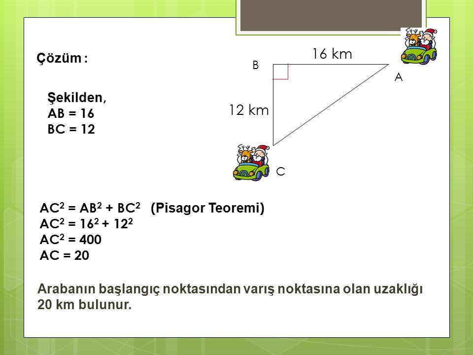 16 km 12 km Çözüm : Şekilden, AB = 16 BC = 12