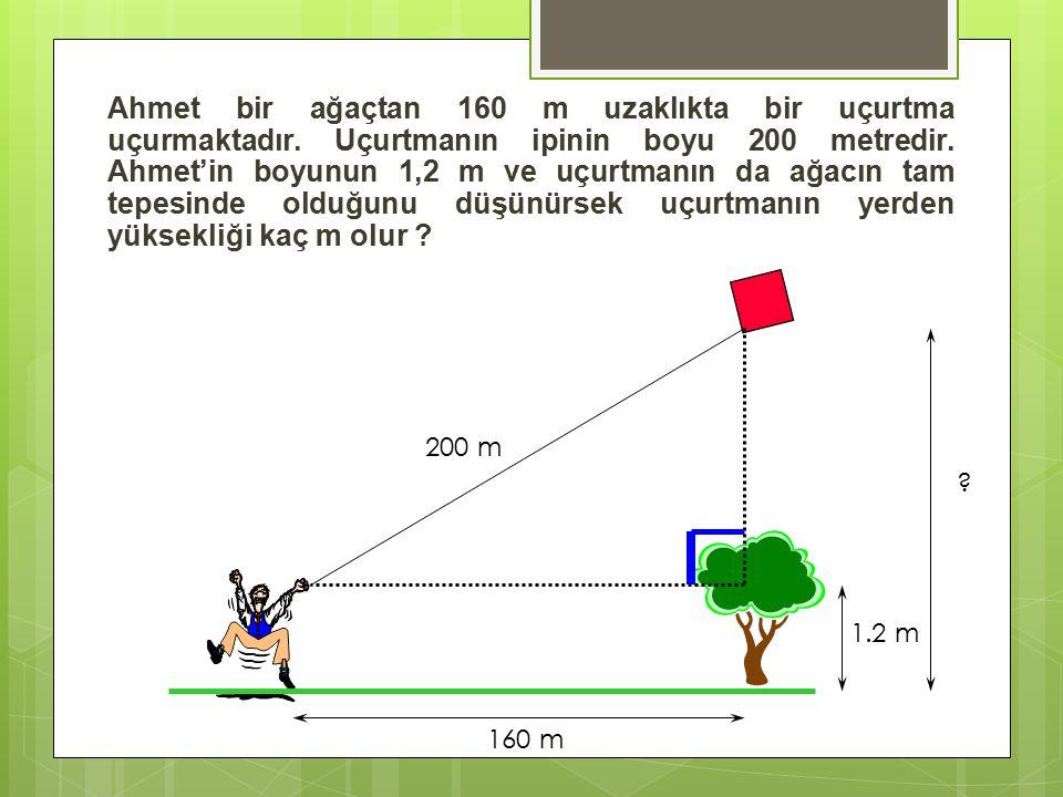 Ahmet bir ağaçtan 160 m uzaklıkta bir uçurtma uçurmaktadır