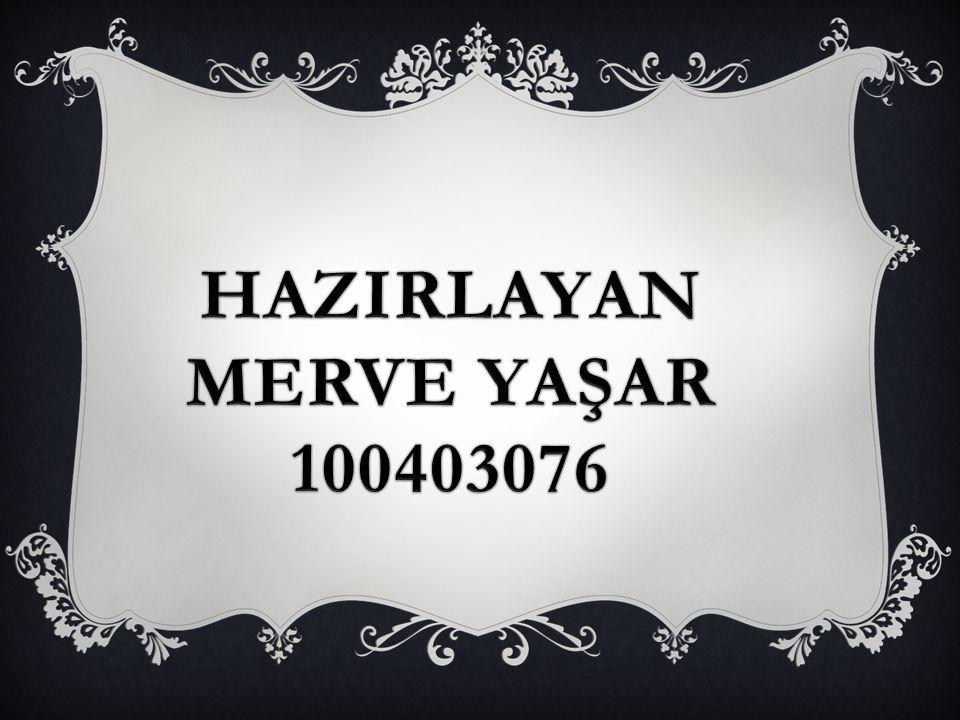 HAZIRLAYAN MERVE YAŞAR 100403076