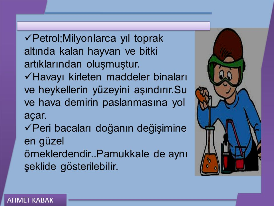 Petrol;Milyonlarca yıl toprak altında kalan hayvan ve bitki artıklarından oluşmuştur.