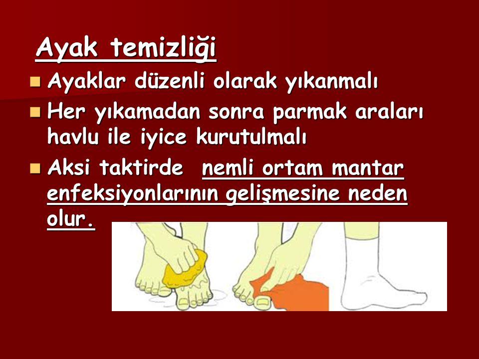 Ayak temizliği Ayaklar düzenli olarak yıkanmalı. Her yıkamadan sonra parmak araları havlu ile iyice kurutulmalı.