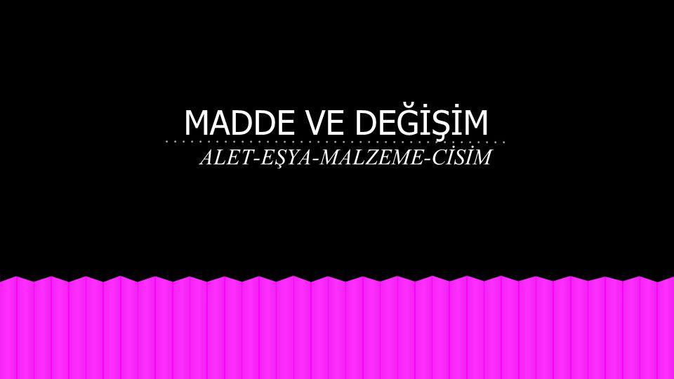 ALET-EŞYA-MALZEME-CİSİM