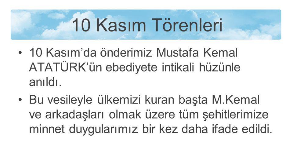 10 Kasım Törenleri 10 Kasım'da önderimiz Mustafa Kemal ATATÜRK'ün ebediyete intikali hüzünle anıldı.