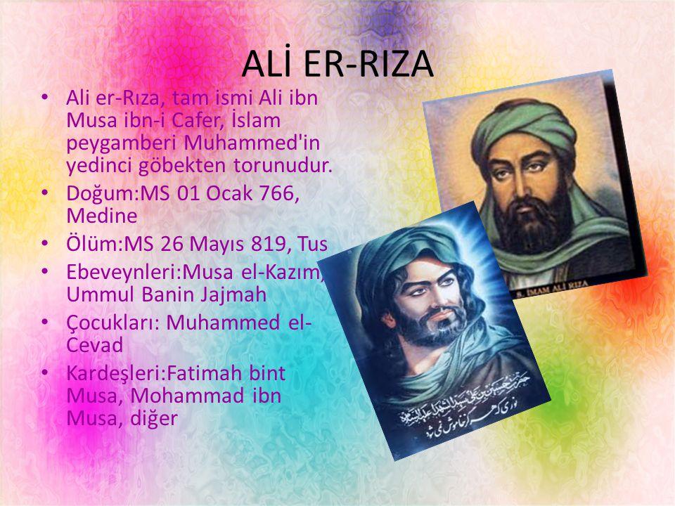 ALİ ER-RIZA Ali er-Rıza, tam ismi Ali ibn Musa ibn-i Cafer, İslam peygamberi Muhammed in yedinci göbekten torunudur.