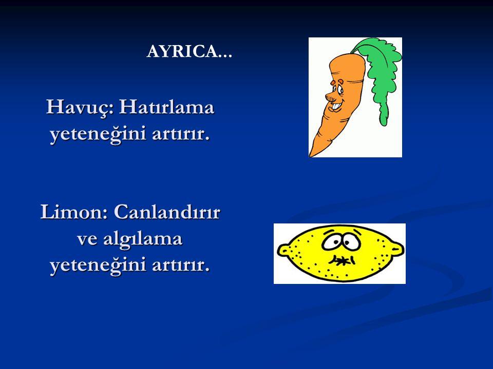 AYRICA... Havuç: Hatırlama yeteneğini artırır. Limon: Canlandırır ve algılama yeteneğini artırır.
