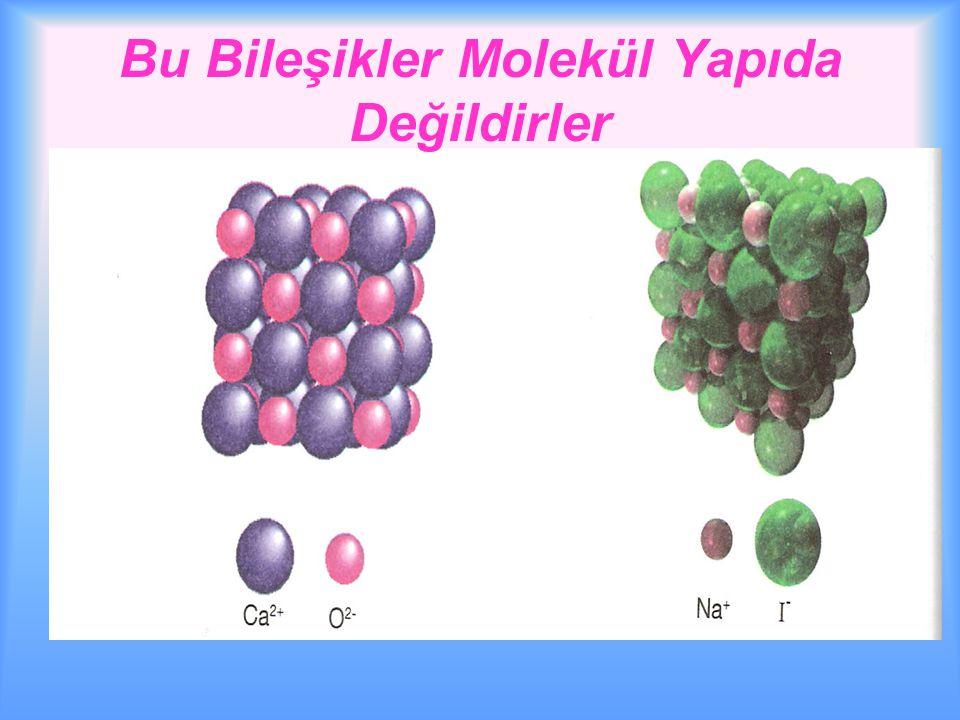 Bu Bileşikler Molekül Yapıda Değildirler