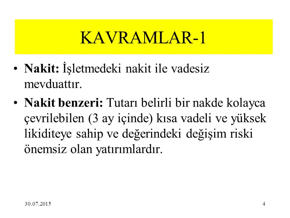 KAVRAMLAR-1 Nakit: İşletmedeki nakit ile vadesiz mevduattır.
