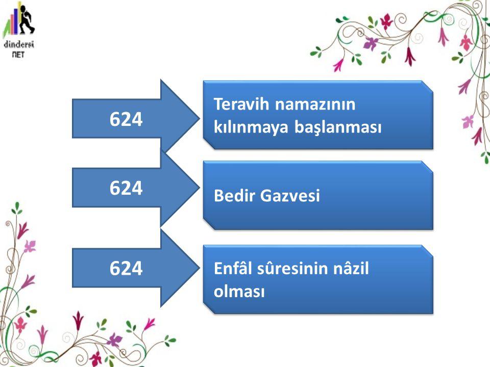 624 624 624 Teravih namazının kılınmaya başlanması Bedir Gazvesi
