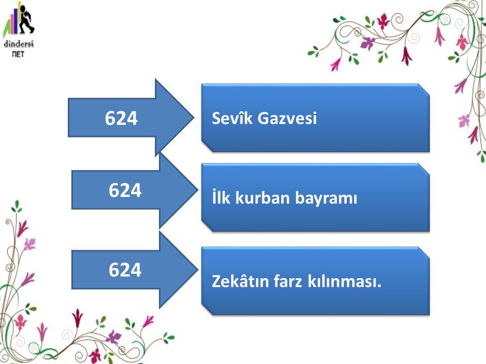 624 Sevîk Gazvesi 624 İlk kurban bayramı 624 Zekâtın farz kılınması.