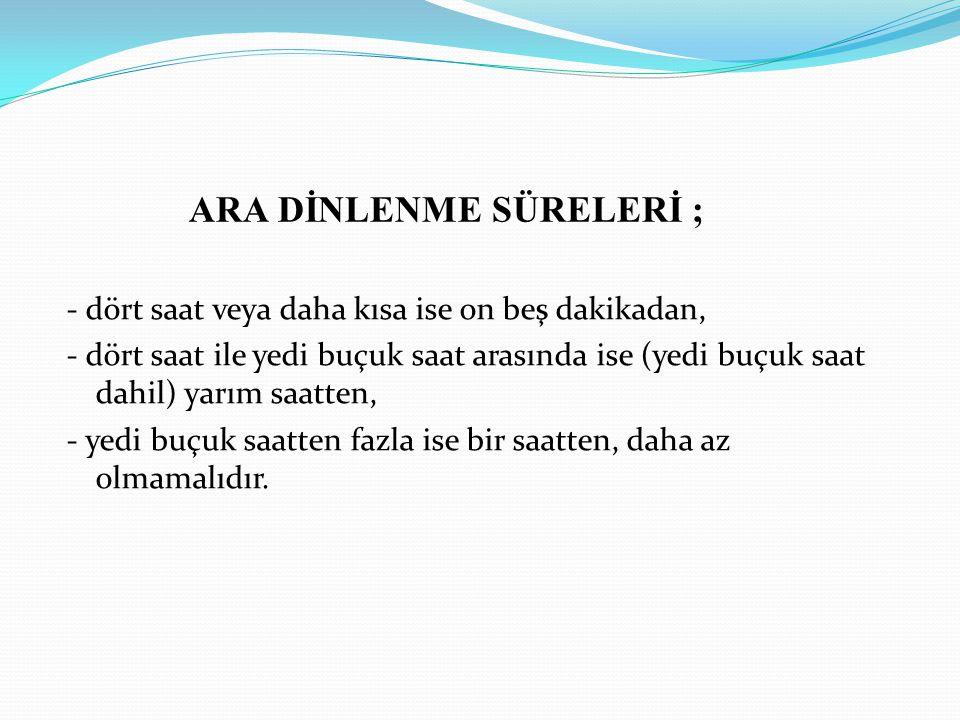 ARA DİNLENME SÜRELERİ ;