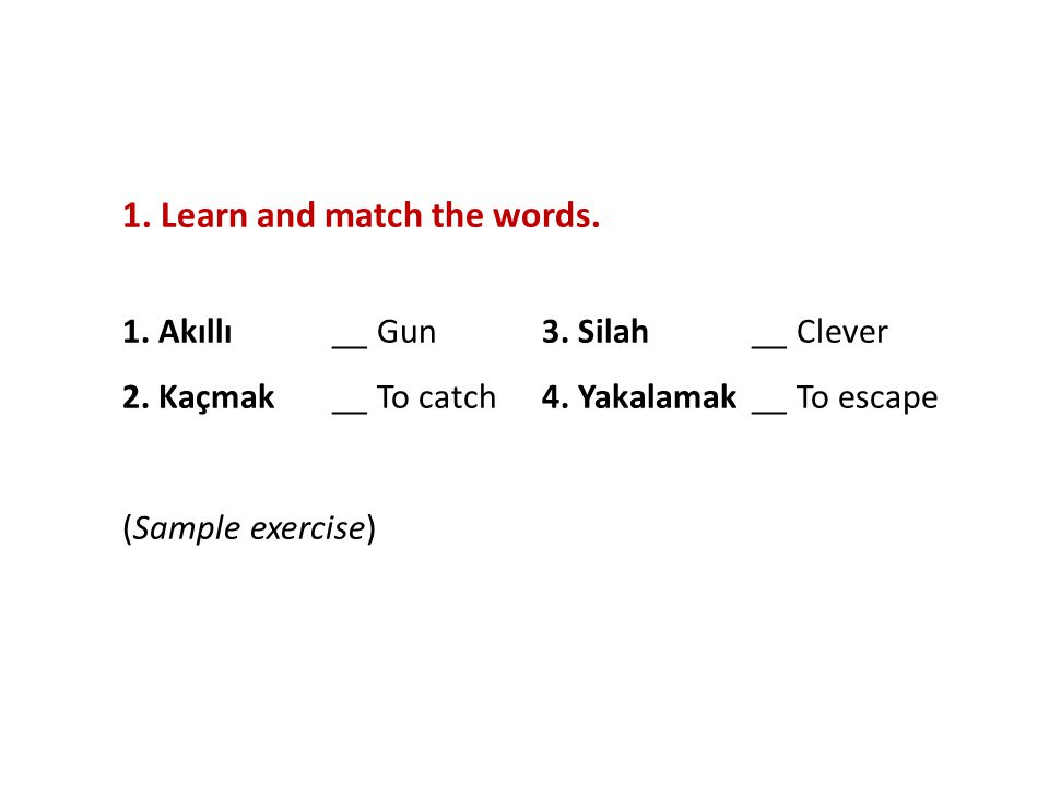 1. Learn and match the words. 1. Akıllı __ Gun 3. Silah __ Clever