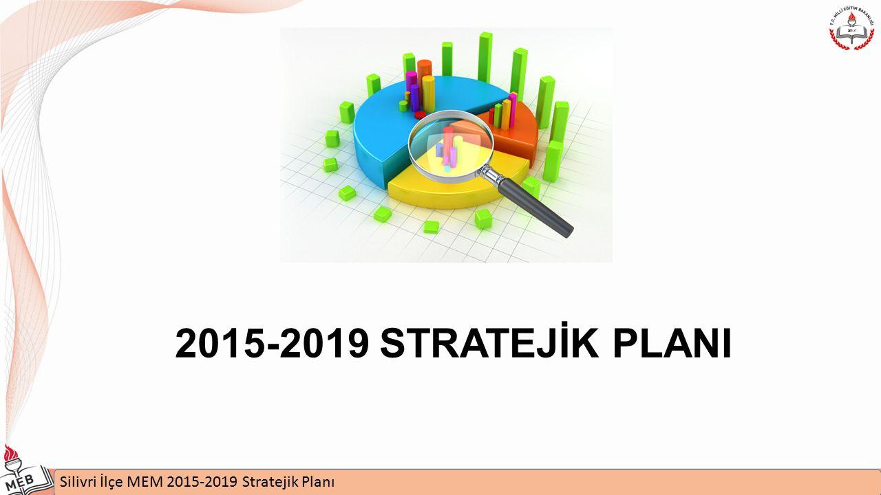 2015-2019 STRATEJİK PLANI Silivri İlçe MEM 2015-2019 Stratejik Planı