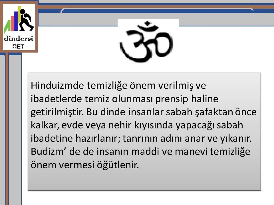 Hinduizmde temizliğe önem verilmiş ve ibadetlerde temiz olunması prensip haline getirilmiştir.