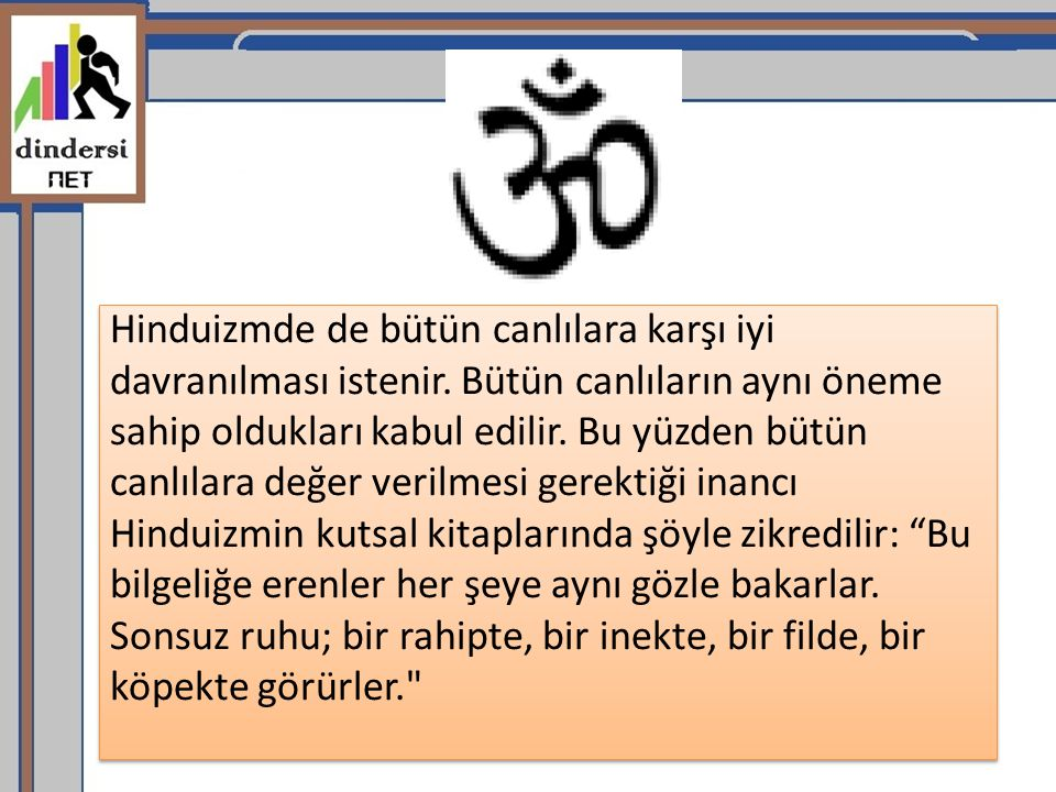 Hinduizmde de bütün canlılara karşı iyi davranılması istenir