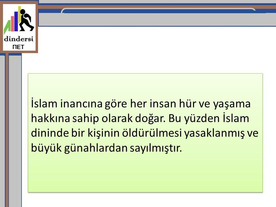 İslam inancına göre her insan hür ve yaşama hakkına sahip olarak doğar