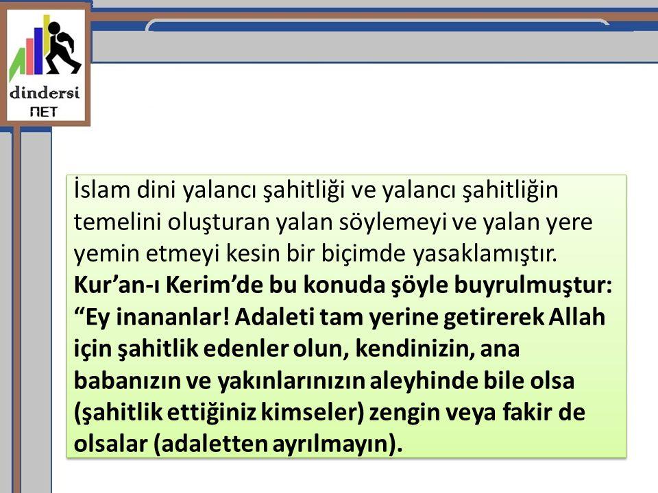 İslam dini yalancı şahitliği ve yalancı şahitliğin temelini oluşturan yalan söylemeyi ve yalan yere yemin etmeyi kesin bir biçimde yasaklamıştır.