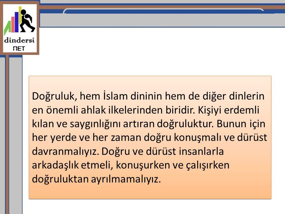 Doğruluk, hem İslam dininin hem de diğer dinlerin en önemli ahlak ilkelerinden biridir.