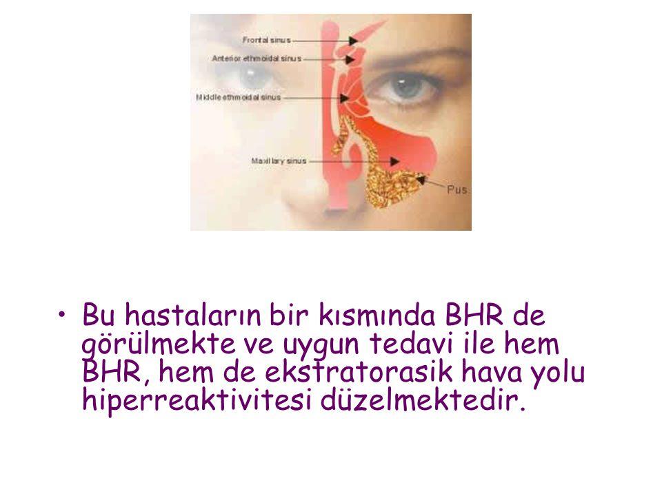 Bu hastaların bir kısmında BHR de görülmekte ve uygun tedavi ile hem BHR, hem de ekstratorasik hava yolu hiperreaktivitesi düzelmektedir.