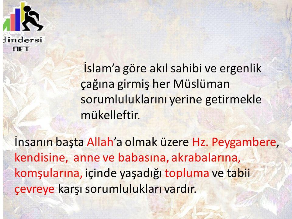 İslam'a göre akıl sahibi ve ergenlik çağına girmiş her Müslüman sorumluluklarını yerine getirmekle mükelleftir.