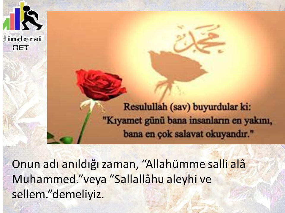 Onun adı anıldığı zaman, Allahümme salli alâ Muhammed