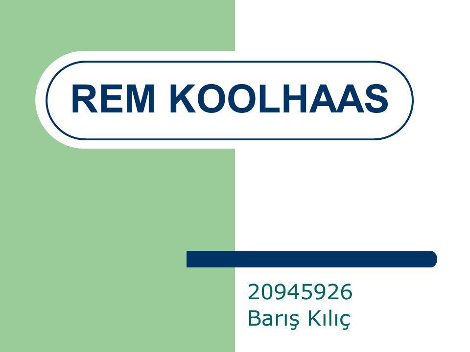 REM KOOLHAAS 20945926 Barış Kılıç