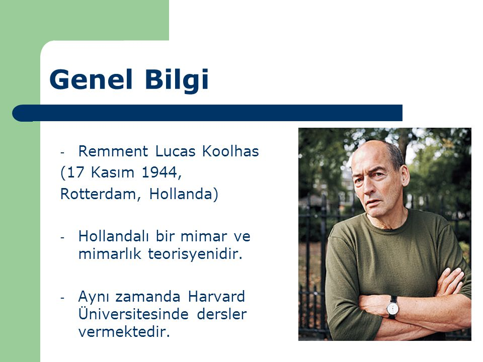 Genel Bilgi Remment Lucas Koolhas (17 Kasım 1944, Rotterdam, Hollanda)