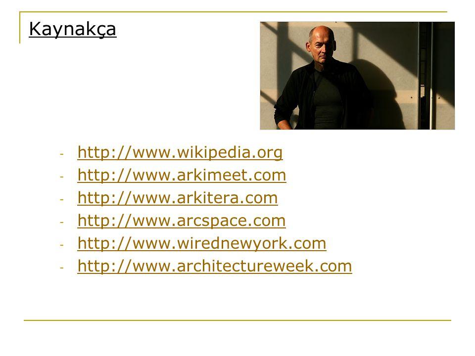 Kaynakça http://www.wikipedia.org http://www.arkimeet.com