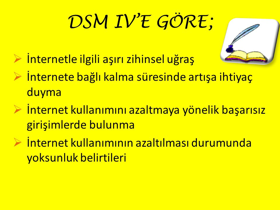 DSM IV'E GÖRE; İnternetle ilgili aşırı zihinsel uğraş
