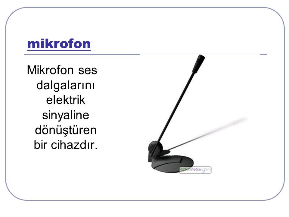 Mikrofon ses dalgalarını elektrik sinyaline dönüştüren bir cihazdır.