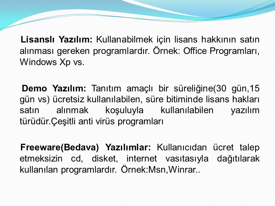 Lisanslı Yazılım: Kullanabilmek için lisans hakkının satın alınması gereken programlardır. Örnek: Office Programları, Windows Xp vs.